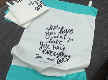 Tea Towel: When you love what you have, you have everything you need