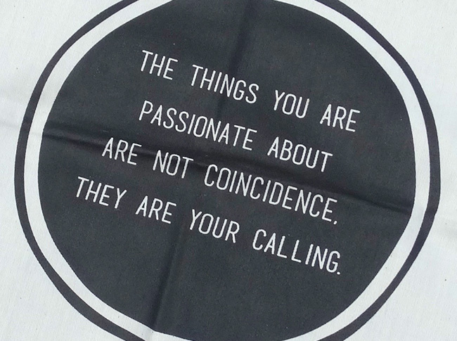 Tea Towel: The things you are passionate about are not coincidence, they are your calling