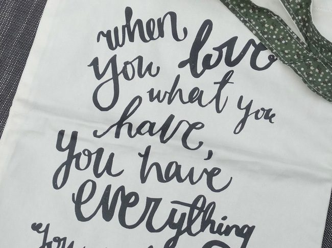 When you love what you have, you have everything you need - Tote bag