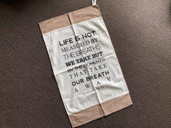 Tea towel - Life is not measured